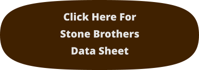 Click Here For Stone Brothers Data Sheet