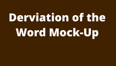 Derviation of the Word Mock-Up